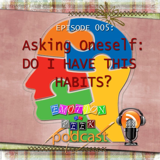 Episode 005: Asking Oneself: Do I have this habits?